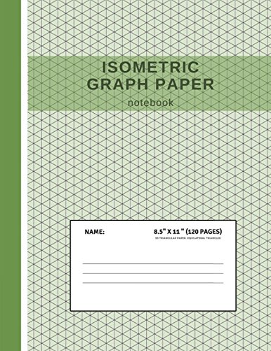 Isometric Graph Paper Notebook: Grid of Equilateral Triangles, Useful for 3D Designs such as Architecture or Landscaping, and planning 3D Printer Projects and Maths Geometry in School - Isometric Graph Paper