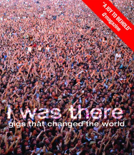 Read Online I Was There: Gigs That Changed the World PDF