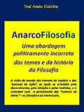 AnarcoFilosofia: Uma abordagem politicamente incorreta  dos temas e da história da Filosofia