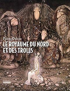 Le royaume du Nord et des Trolls, Dubois, Pierre
