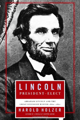 Lincoln President-Elect: Abraham Lincoln and the Great Secession Winter ()