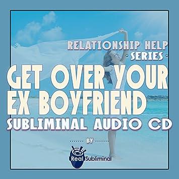 how do you get over your ex boyfriend