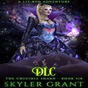 DLC: The Crucible Shard, Book 6 | Skyler Grant