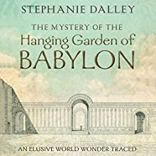The Mystery of the Hanging Garden of Babylon: An Elusive World Wonder Traced Audiobook by Stephanie Dalley Narrated by Napoleon Ryan
