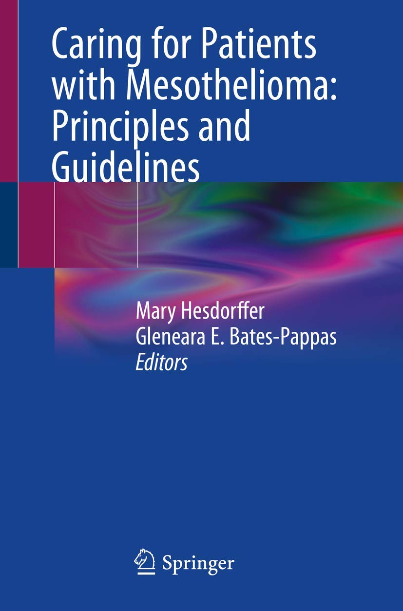 Caring For Patients With Mesothelioma Principles And Guidelines Hesdorffer Mary Bates Pappas Gleneara E 9783319962436 Amazon Com Books
