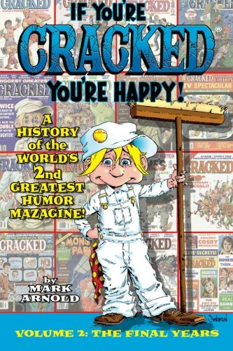 If You're Cracked, You're Happy: The History of Cracked Mazagine, Part Too