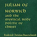 Julian of Norwich and the Mystical Body Politic of Christ | Frederick Christian Bauerschmidt
