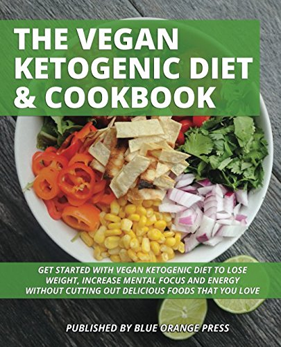 THE VEGAN KETOGENIC DIET & COOKBOOK: Get Started With Vegan Ketogenic Diet To Lose Weight, Increase Mental Focus And Energy Without Cutting Out Delicious Foods That You Love (Ketogenic Vegan) ebook