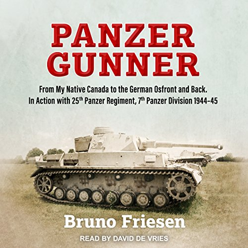 Panzer Gunner: From My Native Canada to the German Ostfront and Back. In Action with 25th Panzer Regiment, 7th Panzer Division 1944-45 by Tantor Audio