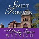 Sweet Forever Audiobook by Becky Lee Weyrich Narrated by Laurence Bouvard