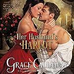 Her Husband's Harlot: Mayhem in Mayfair, Book 1   Grace Callaway