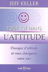 Tout est dans l'attitude - changez d'attitude et vous changerez votre vie Paperback