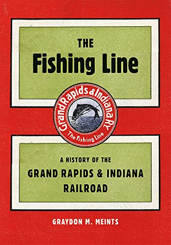 The Fishing Line: A History of the Grand Rapids & Indiana Railroad