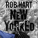 New Yorked Audiobook by Rob Hart Narrated by Alexander Cendese