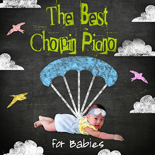 The Best Chopin Piano for Babies - Classical Music for Kids, Lullabies for Baby, Relaxing Sounds for Sleep and Bedtime