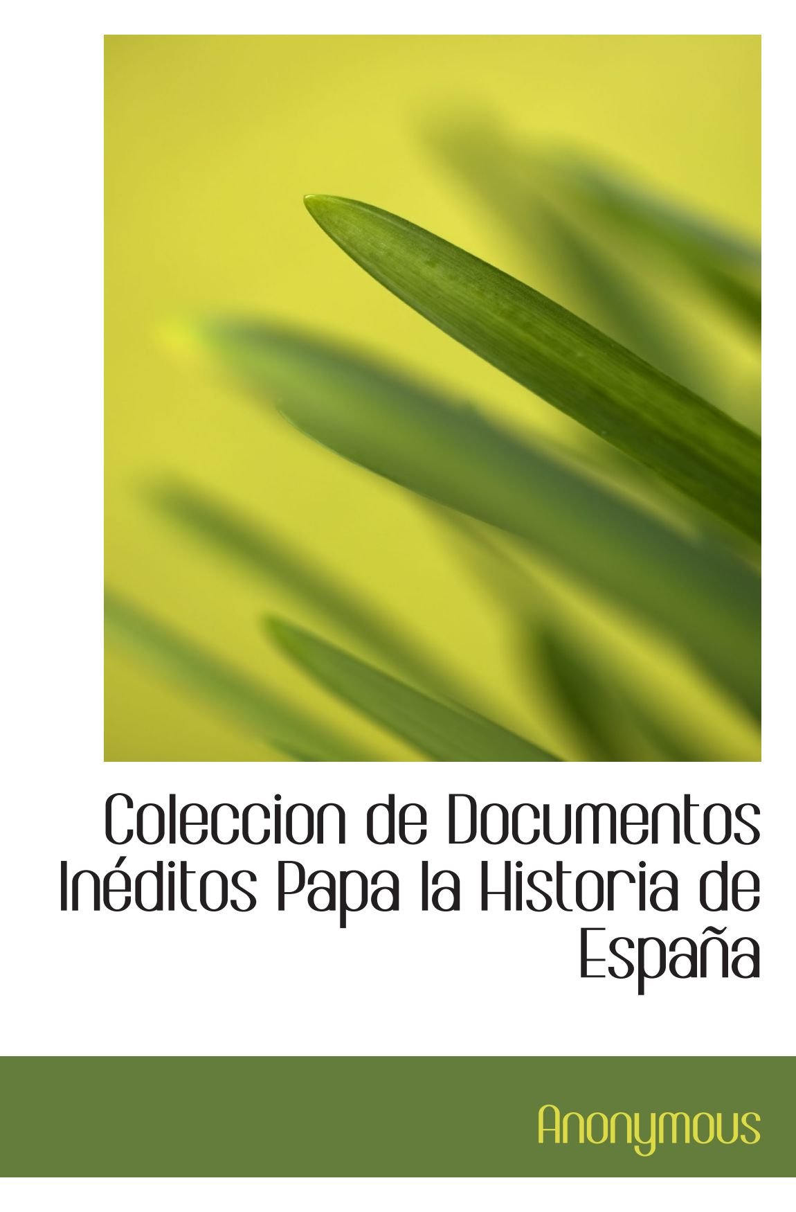 Coleccion de Documentos Inéditos Papa la Historia de España: Amazon.es: Anonymous, .: Libros