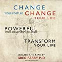 Change Your Posture Change Your Life: 10 Days to Revolutionize and Free Your Posture Audiobook by Greg Parry Narrated by Greg Parry