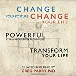 Change Your Posture Change Your Life : 10 Days to Revolutionize and Free Your Posture | Greg Parry