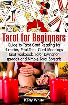 Tarot for Beginners: Guide to Tarot Card Reading for Dummies - Real Tarot Card Meanings - Tarot Workbook - Tarot Divination Spreads and Simple Tarot Spreads ... tarot - tarot cards guide) (Tarot books 1)