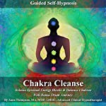 Chakra Cleanse Guided Self Hypnosis: Release Spiritual Energy Blocks & Balance Chakras with Bonus Drum Journey | Anna Thompson