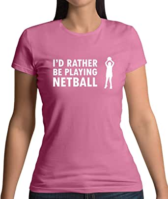 I'd Rather Be Playing Netball - Womens T-Shirt - 10 Colours