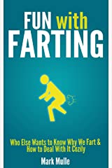 FUN with FARTING: Who Else Wants to Know Why We Fart & How to Deal With It Cozily Kindle Edition