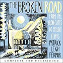 The Broken Road: From the Iron Gates to Mount Athos Audiobook by Patrick Leigh Fermor Narrated by Crispin Redman