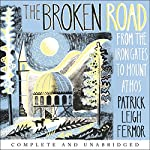 The Broken Road: From the Iron Gates to Mount Athos | Patrick Leigh Fermor