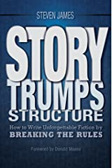 Story Trumps Structure: How to Write Unforgettable Fiction by Breaking the Rules Kindle Edition