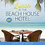 Lunch at the Beach House Hotel: The Beach House Hotel, Book 2 | Judith Keim