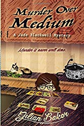 Murder Over Medium: Book 3 in the Jade Blackwell Mystery Series