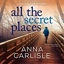 All the Secret Places: A Gin Sullivan Mystery Audiobook by Anna Carlisle Narrated by Coleen Marlo