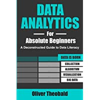 Data Analytics for Absolute Beginners: A Deconstructed Guide to Data Literacy: (Introduction to Data, Data Visualization…