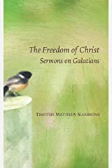 The Freedom of Christ: Sermons on Galatians Paperback