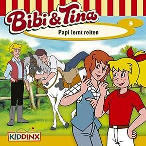 Papi lernt reiten (Bibi und Tina 3) Hörspiel