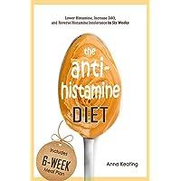 The AntiHistamine Diet: Lower Histamine, Increase DAO, and Reverse Histamine Intolerance...
