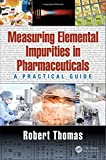 img - for Measuring Elemental Impurities in Pharmaceuticals: A Practical Guide (Practical Spectroscopy) book / textbook / text book