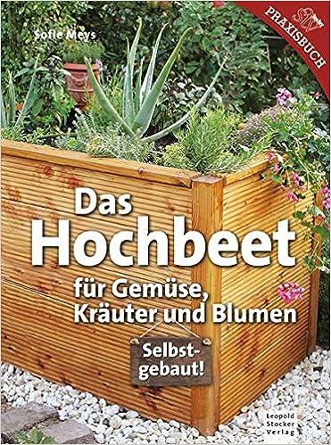 Das Hochbeet Fur Gemuse Krauter Und Blumen Amazon De Sofie Meys