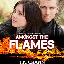 Amongst the Flames: A Contemporary Christian Romance: Embers and Ashes, Book 1 Audiobook by T.K. Chapin Narrated by Chris Abell