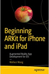 Beginning ARKit for iPhone and iPad: Augmented Reality App Development for iOS Kindle Edition