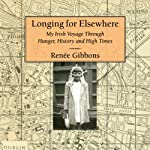 Longing for Elsewhere: My Irish Voyage Through Hunger, History, and High Times | Renee Gibbons