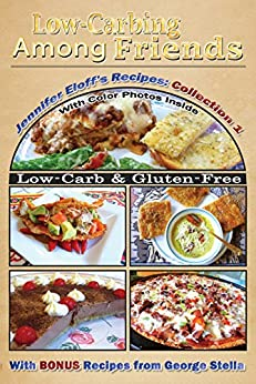 Low-Carbing Among Friends, Jennifer's Eloff's Recipe Collection-1: 100% Gluten-free, Low-carb, Atkins-friendly, Wheat-free, Sugar-Free, Recipes, Bestseller Diet Cookbook series by [Eloff, Jennifer, Stella, George]