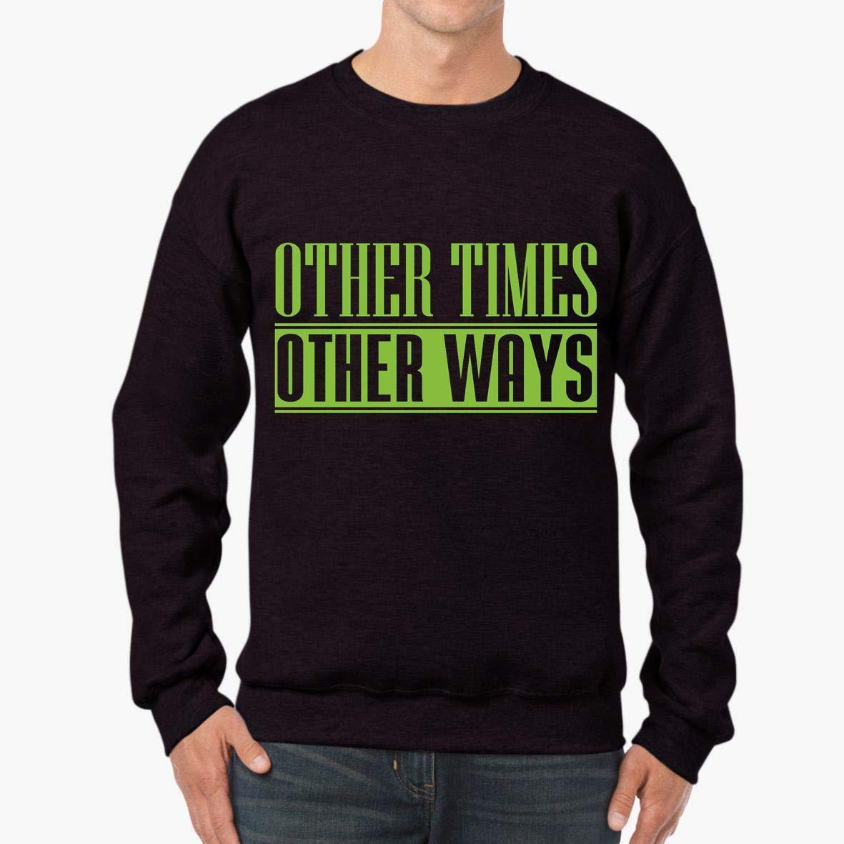 tee Other Times Other Ways Funny Unisex Sweatshirt