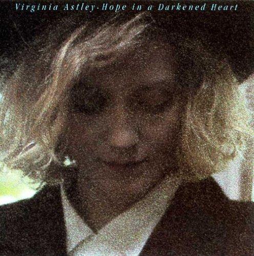 Hope in a Darkened Heart by Astley, Virginia (2009-12-01)