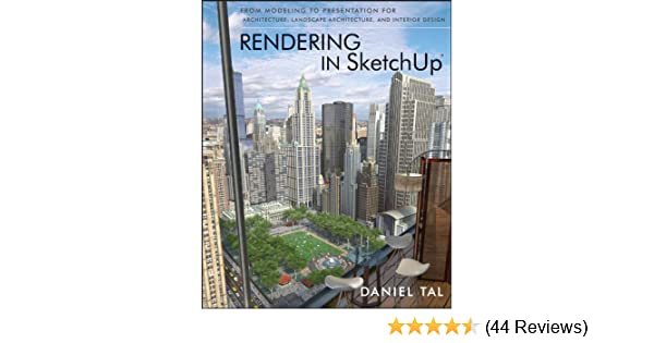 Rendering In SketchUp: From Modeling To Presentation For Architecture,  Landscape Architecture, And Interior Design   Kindle Edition By Daniel Tal.