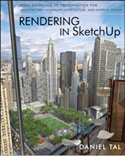 Rendering In SketchUp From Modeling To Presentation For Architecture Landscape And Interior