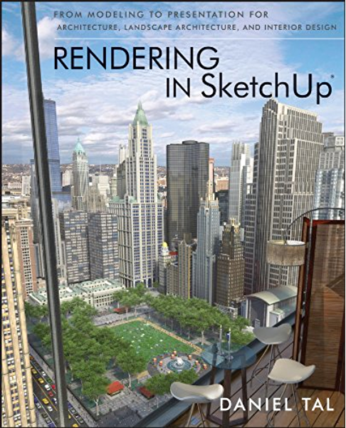Rendering In Sketchup From Modeling To Presentation For Architecture Landscape Architecture And Interior Design Kindle Edition By Tal Daniel Arts Photography Kindle Ebooks Amazon Com