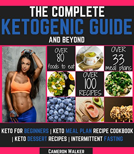 KETOGENIC DIET: THE COMPLETE KETOGENIC DIET AND BEYOND - Keto for Beginners Guide, Keto Meal Plan Recipe Cookbook, Keto Dessert Recipes, Intermittent Fasting Beginners Guide (Ketogenic cookbook) by Cameron Walker