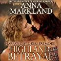 Highland Betrayal Audiobook by Anna Markland Narrated by Greg Patmore