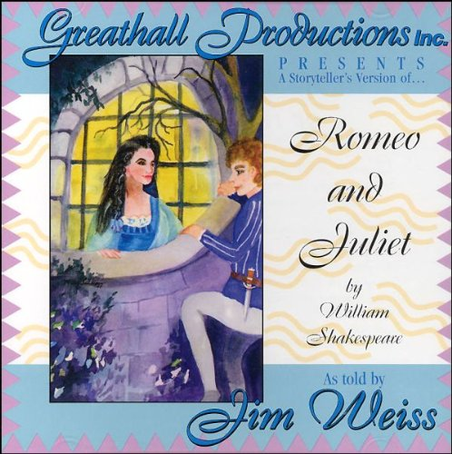 Greathall Productions Romeo and Juliet by William Shakespeare as told by Jim Weiss